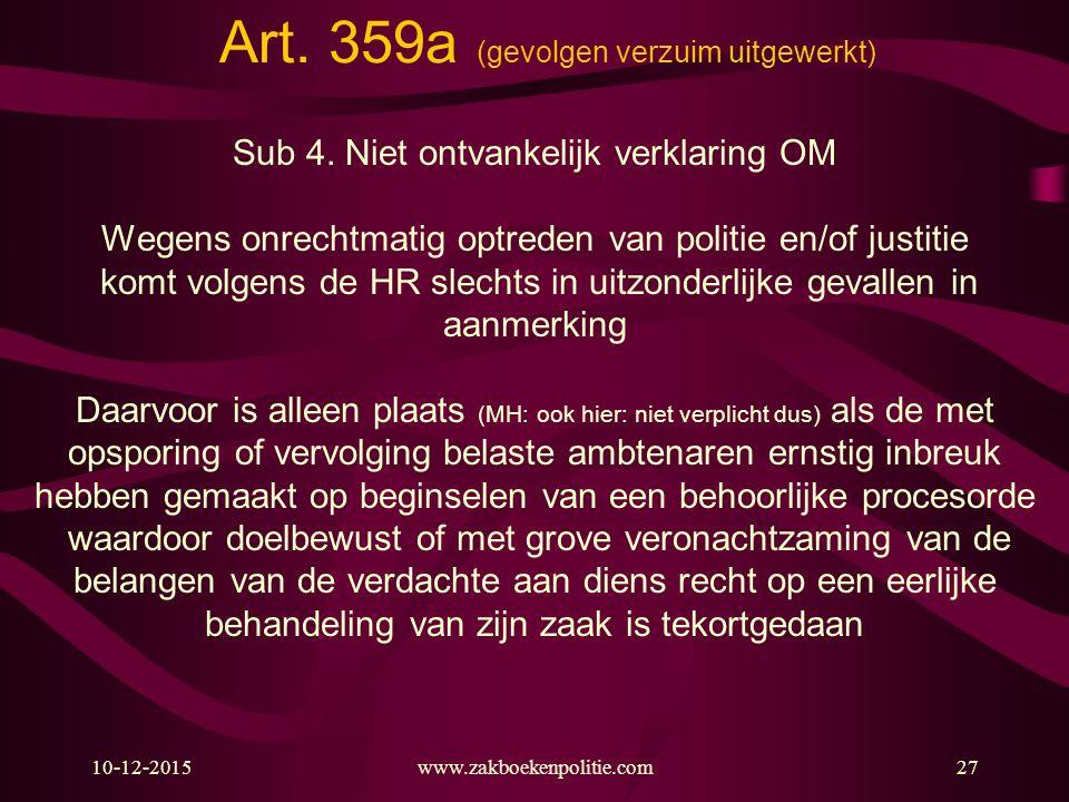 10-12-2015www.zakboekenpolitie.com27 Art. 359a (gevolgen verzuim uitgewerkt) Sub 4. Niet ontvankelijk verklaring OM Wegens onrechtmatig optreden van p