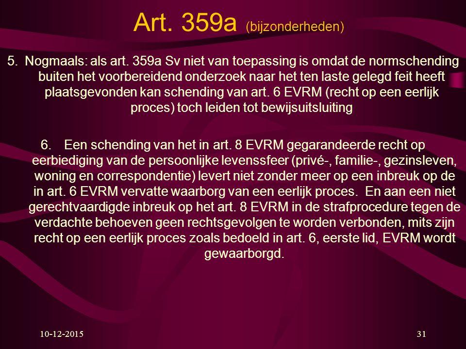10-12-201531 Art. 359a (bijzonderheden) 5.Nogmaals: als art. 359a Sv niet van toepassing is omdat de normschending buiten het voorbereidend onderzoek
