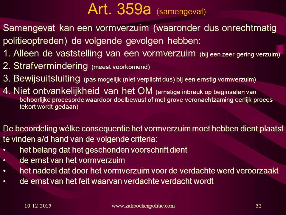 10-12-2015www.zakboekenpolitie.com32 Art. 359a (samengevat) Samengevat kan een vormverzuim (waaronder dus onrechtmatig politieoptreden) de volgende ge