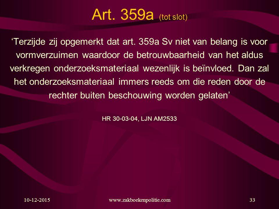 10-12-2015www.zakboekenpolitie.com33 Art. 359a (tot slot) 'Terzijde zij opgemerkt dat art. 359a Sv niet van belang is voor vormverzuimen waardoor de b