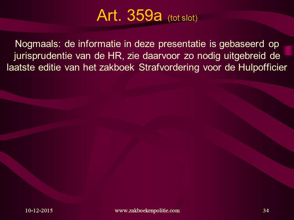 10-12-2015www.zakboekenpolitie.com34 Art. 359a (tot slot) Nogmaals: de informatie in deze presentatie is gebaseerd op jurisprudentie van de HR, zie da