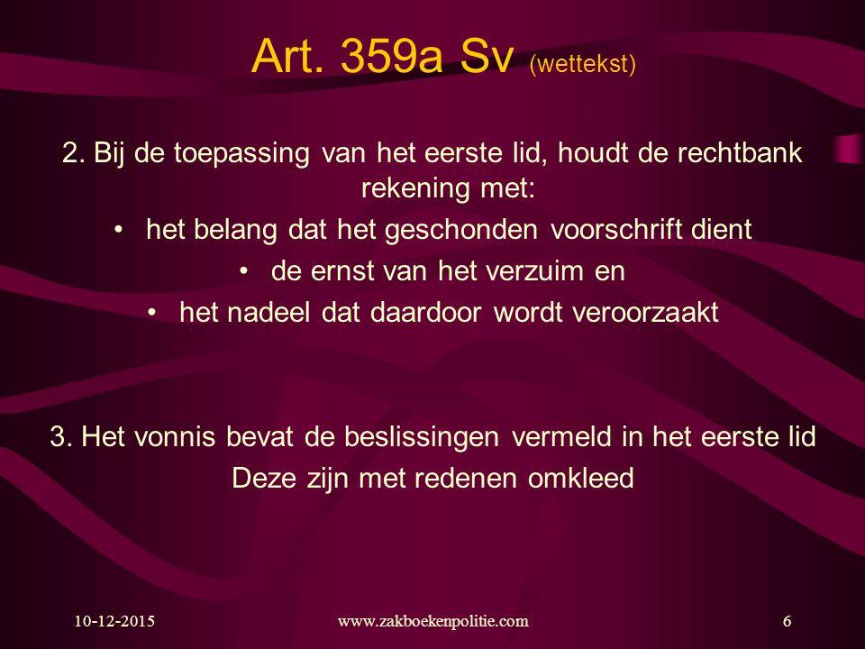 10-12-2015www.zakboekenpolitie.com6 Art. 359a Sv (wettekst) 2. Bij de toepassing van het eerste lid, houdt de rechtbank rekening met: het belang dat h