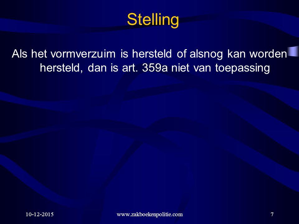 10-12-2015www.zakboekenpolitie.com7 Stelling Als het vormverzuim is hersteld of alsnog kan worden hersteld, dan is art. 359a niet van toepassing