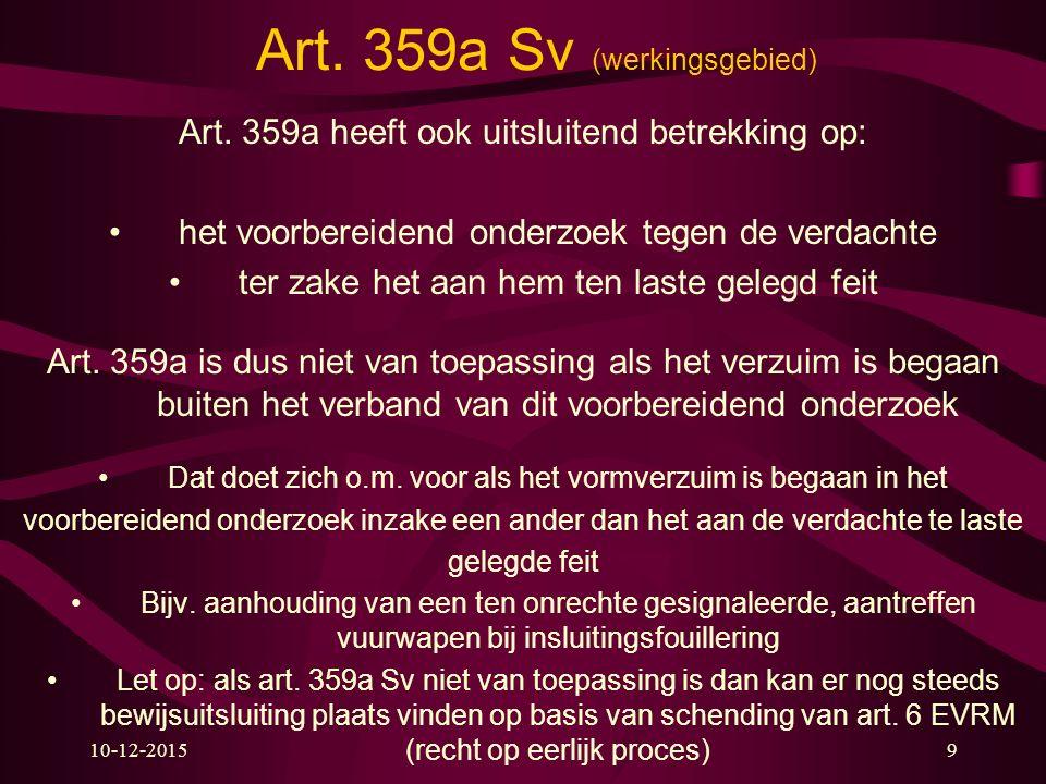 10-12-20159 Art. 359a Sv (werkingsgebied) Art. 359a heeft ook uitsluitend betrekking op: het voorbereidend onderzoek tegen de verdachte ter zake het a