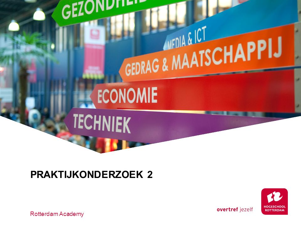 PRAKTIJKONDERZOEK 2 Rotterdam Academy