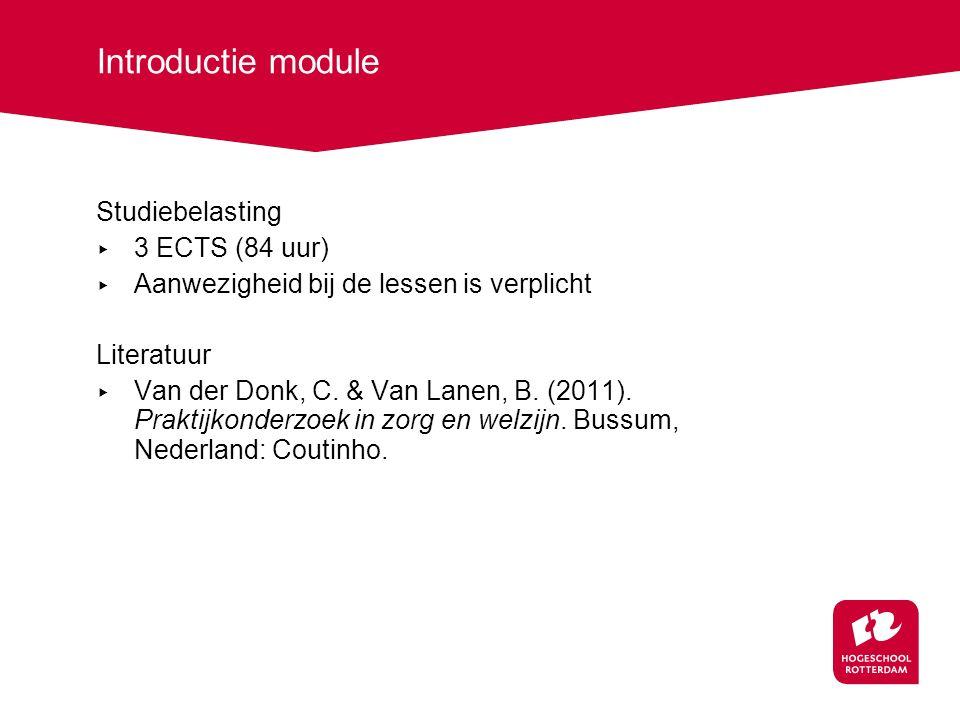 Introductie module Studiebelasting ▸ 3 ECTS (84 uur) ▸ Aanwezigheid bij de lessen is verplicht Literatuur ▸ Van der Donk, C.