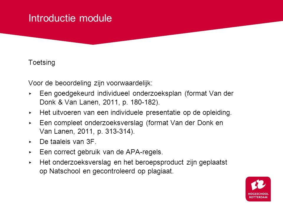 Introductie module Toetsing Voor de beoordeling zijn voorwaardelijk: ▸ Een goedgekeurd individueel onderzoeksplan (format Van der Donk & Van Lanen, 2011, p.