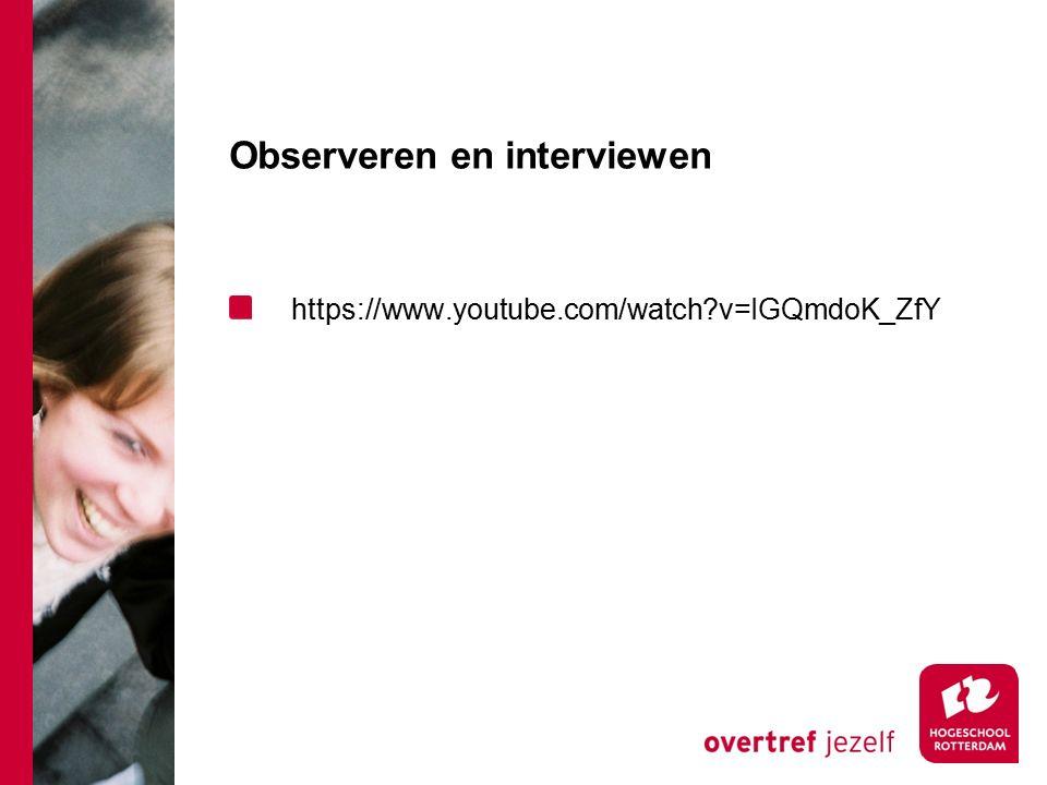Observeren en interviewen https://www.youtube.com/watch?v=IGQmdoK_ZfY