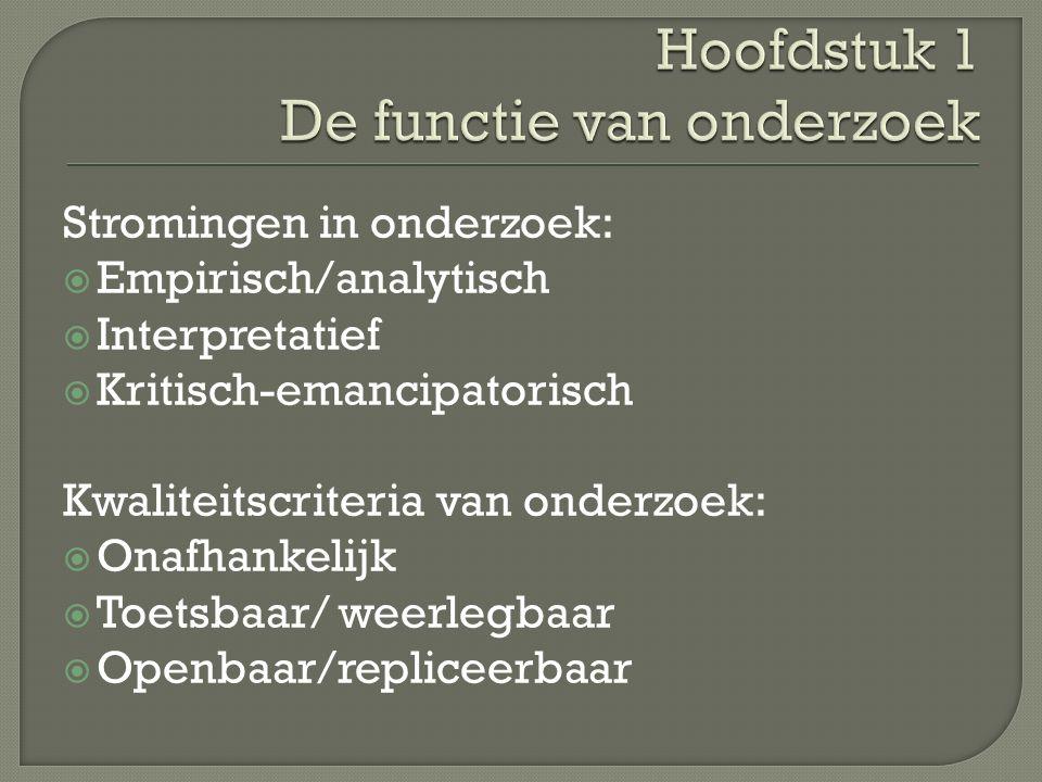 Stromingen in onderzoek:  Empirisch/analytisch  Interpretatief  Kritisch-emancipatorisch Kwaliteitscriteria van onderzoek:  Onafhankelijk  Toetsbaar/ weerlegbaar  Openbaar/repliceerbaar