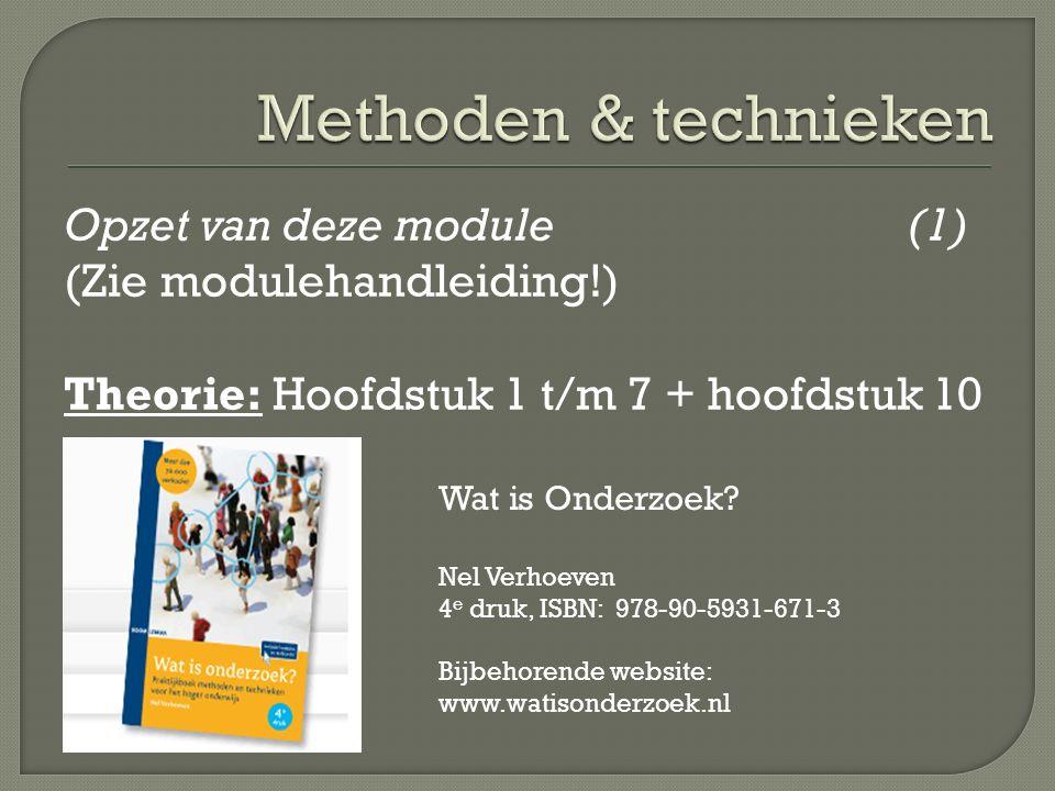 Opzet van deze module(1) (Zie modulehandleiding!) Theorie: Hoofdstuk 1 t/m 7 + hoofdstuk 10 Wat is Onderzoek.
