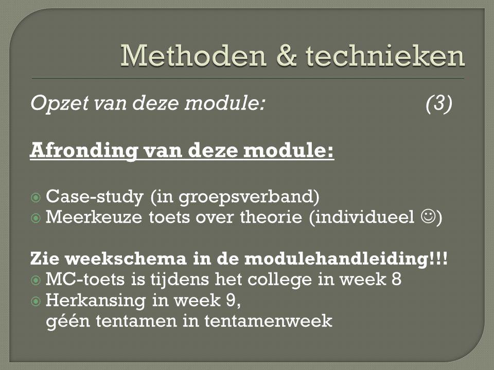 Opzet van deze module:(3) Afronding van deze module:  Case-study (in groepsverband)  Meerkeuze toets over theorie (individueel ) Zie weekschema in de modulehandleiding!!.