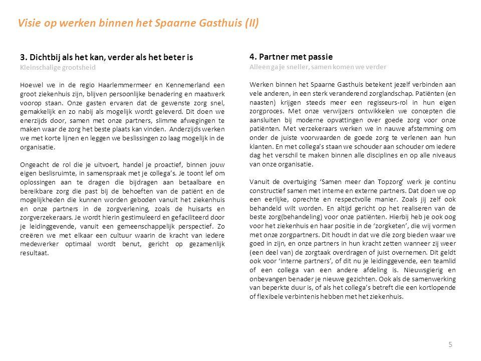 5 3. Dichtbij als het kan, verder als het beter is Kleinschalige grootsheid Hoewel we in de regio Haarlemmermeer en Kennemerland een groot ziekenhuis
