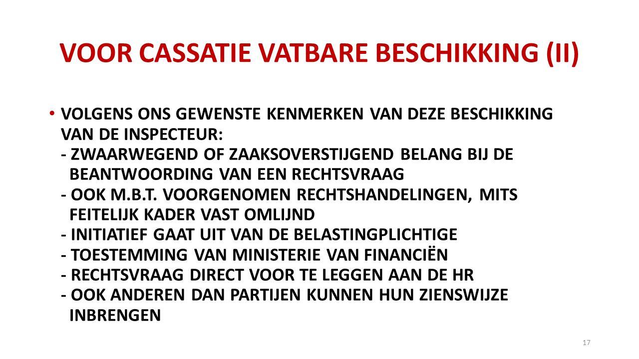 VOOR CASSATIE VATBARE BESCHIKKING (II) VOLGENS ONS GEWENSTE KENMERKEN VAN DEZE BESCHIKKING VAN DE INSPECTEUR: - ZWAARWEGEND OF ZAAKSOVERSTIJGEND BELANG BIJ DE BEANTWOORDING VAN EEN RECHTSVRAAG - OOK M.B.T.