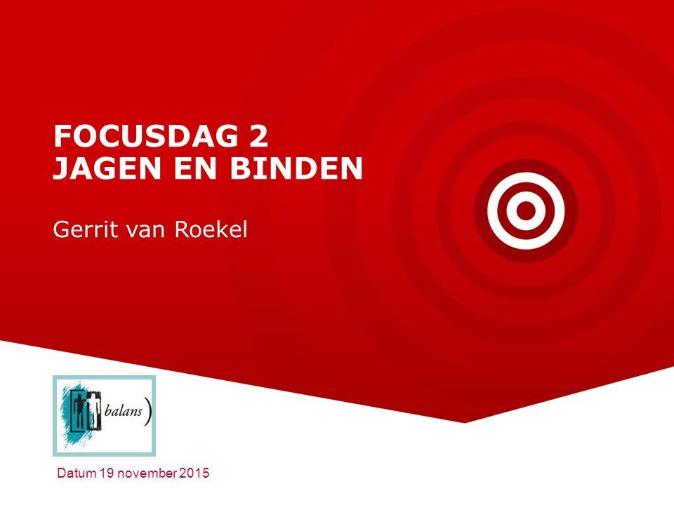 © Buro Balans - www.buro-balans.nl FOCUSDAG 2 JAGEN EN BINDEN Gerrit van Roekel Datum 19 november 2015