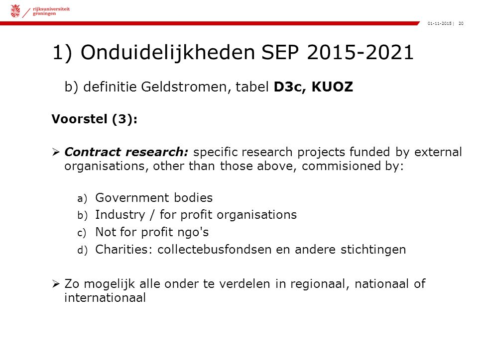 20|01-11-2015 1) Onduidelijkheden SEP 2015-2021 b) definitie Geldstromen, tabel D3c, KUOZ Voorstel (3):  Contract research: specific research project