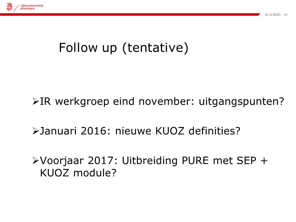 44|01-11-2015 Follow up (tentative)  IR werkgroep eind november: uitgangspunten.