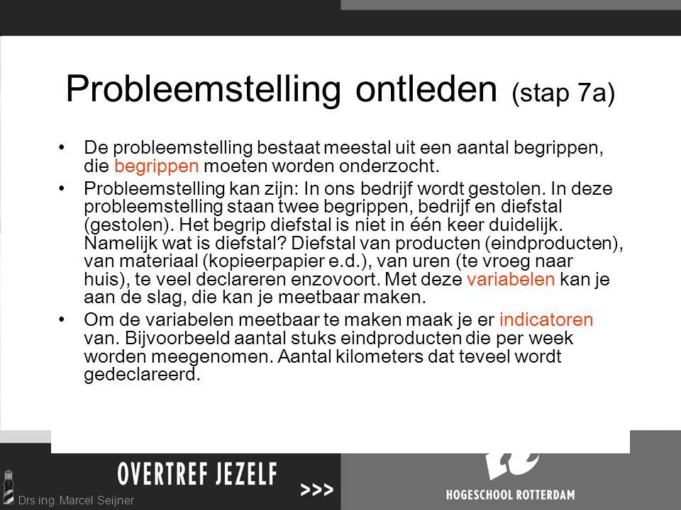 Drs ing. Marcel Seijner Probleemstelling ontleden (stap 7a) De probleemstelling bestaat meestal uit een aantal begrippen, die begrippen moeten worden