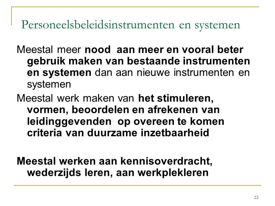 Personeelsbeleidsinstrumenten en systemen Meestal meer nood aan meer en vooral beter gebruik maken van bestaande instrumenten en systemen dan aan nieu