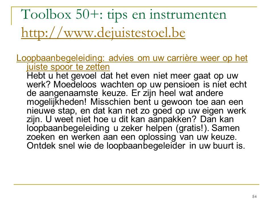 Toolbox 50+: tips en instrumenten http://www.dejuistestoel.be http://www.dejuistestoel.be Loopbaanbegeleiding: advies om uw carrière weer op het juist
