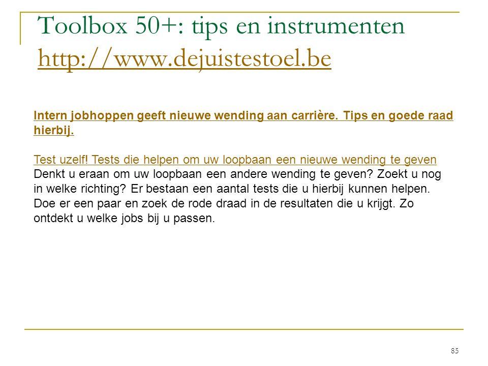 Toolbox 50+: tips en instrumenten http://www.dejuistestoel.be http://www.dejuistestoel.be Intern jobhoppen geeft nieuwe wending aan carrière. Tips en