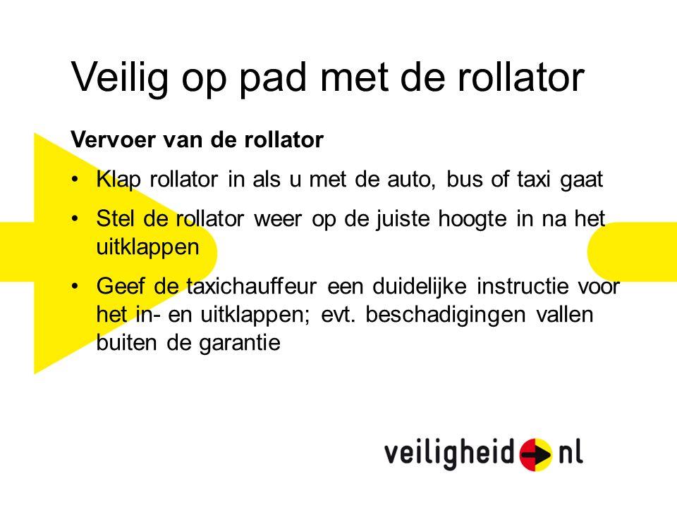 Veilig op pad met de rollator Vervoer van de rollator Klap rollator in als u met de auto, bus of taxi gaat Stel de rollator weer op de juiste hoogte i