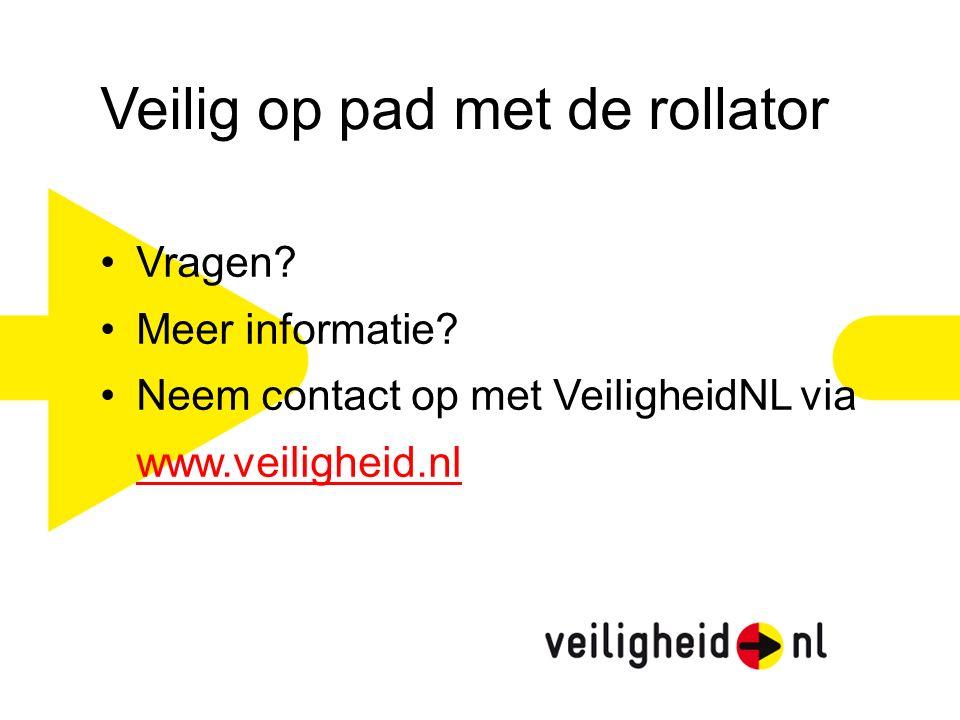 Veilig op pad met de rollator Vragen? Meer informatie? Neem contact op met VeiligheidNL via www.veiligheid.nl www.veiligheid.nl