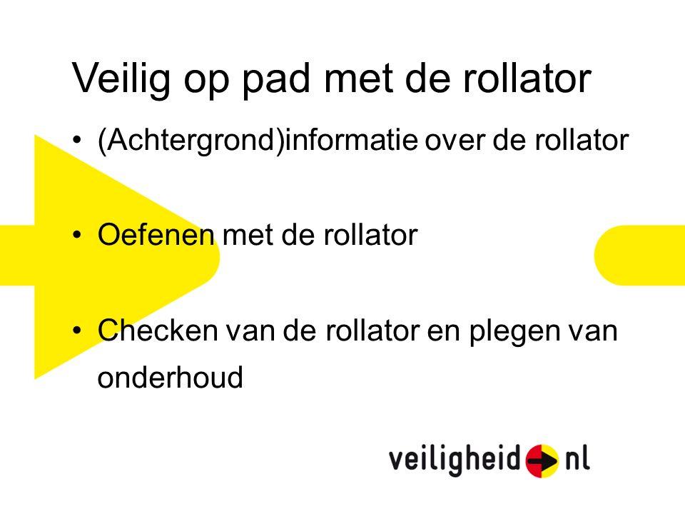 (Achtergrond)informatie over de rollator Oefenen met de rollator Checken van de rollator en plegen van onderhoud