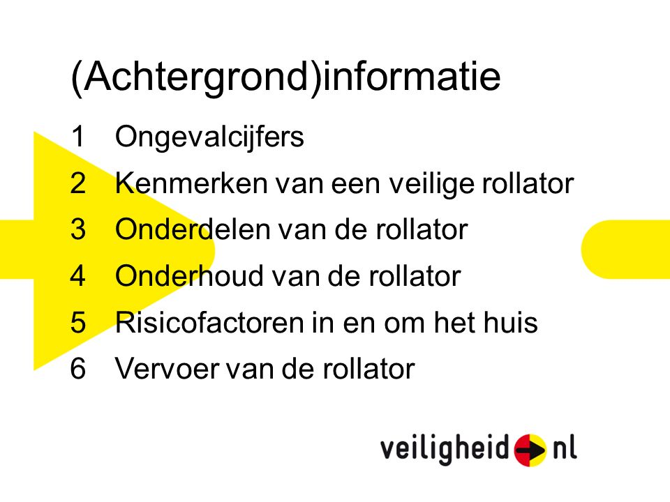 (Achtergrond)informatie 1Ongevalcijfers 2Kenmerken van een veilige rollator 3Onderdelen van de rollator 4Onderhoud van de rollator 5Risicofactoren in