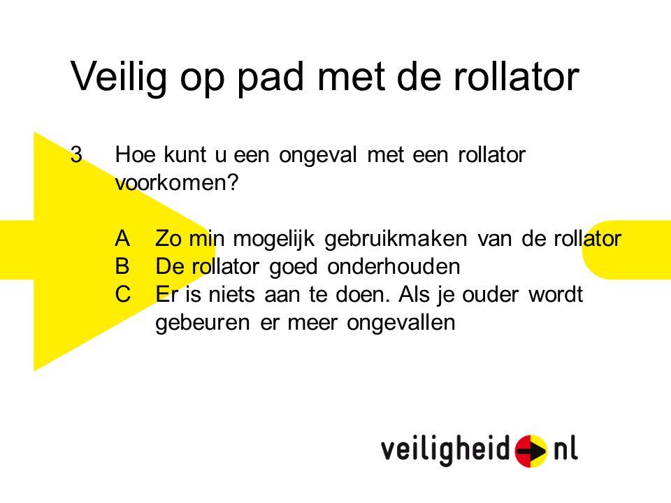 Veilig op pad met de rollator 3Hoe kunt u een ongeval met een rollator voorkomen? AZo min mogelijk gebruikmaken van de rollator BDe rollator goed onde