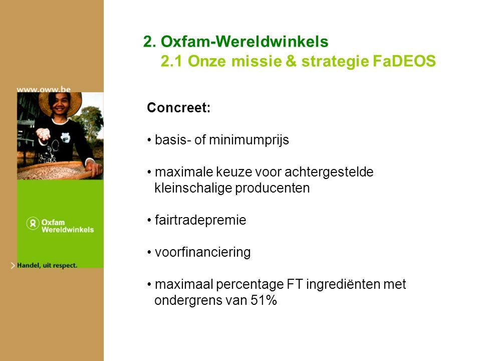 Concreet: basis- of minimumprijs maximale keuze voor achtergestelde kleinschalige producenten fairtradepremie voorfinanciering maximaal percentage FT ingrediënten met ondergrens van 51% 2.