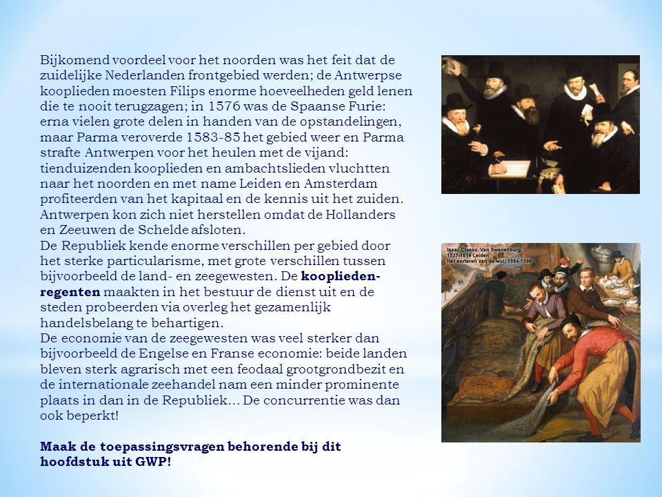 Bijkomend voordeel voor het noorden was het feit dat de zuidelijke Nederlanden frontgebied werden; de Antwerpse kooplieden moesten Filips enorme hoeveelheden geld lenen die te nooit terugzagen; in 1576 was de Spaanse Furie: erna vielen grote delen in handen van de opstandelingen, maar Parma veroverde 1583-85 het gebied weer en Parma strafte Antwerpen voor het heulen met de vijand: tienduizenden kooplieden en ambachtslieden vluchtten naar het noorden en met name Leiden en Amsterdam profiteerden van het kapitaal en de kennis uit het zuiden.