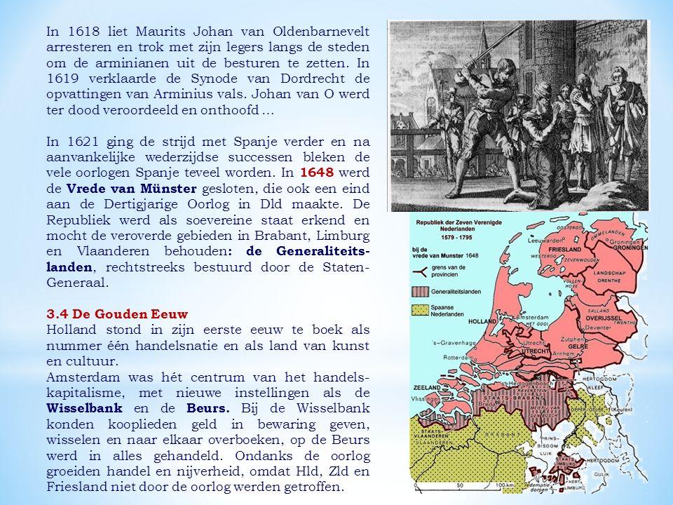 In 1618 liet Maurits Johan van Oldenbarnevelt arresteren en trok met zijn legers langs de steden om de arminianen uit de besturen te zetten.