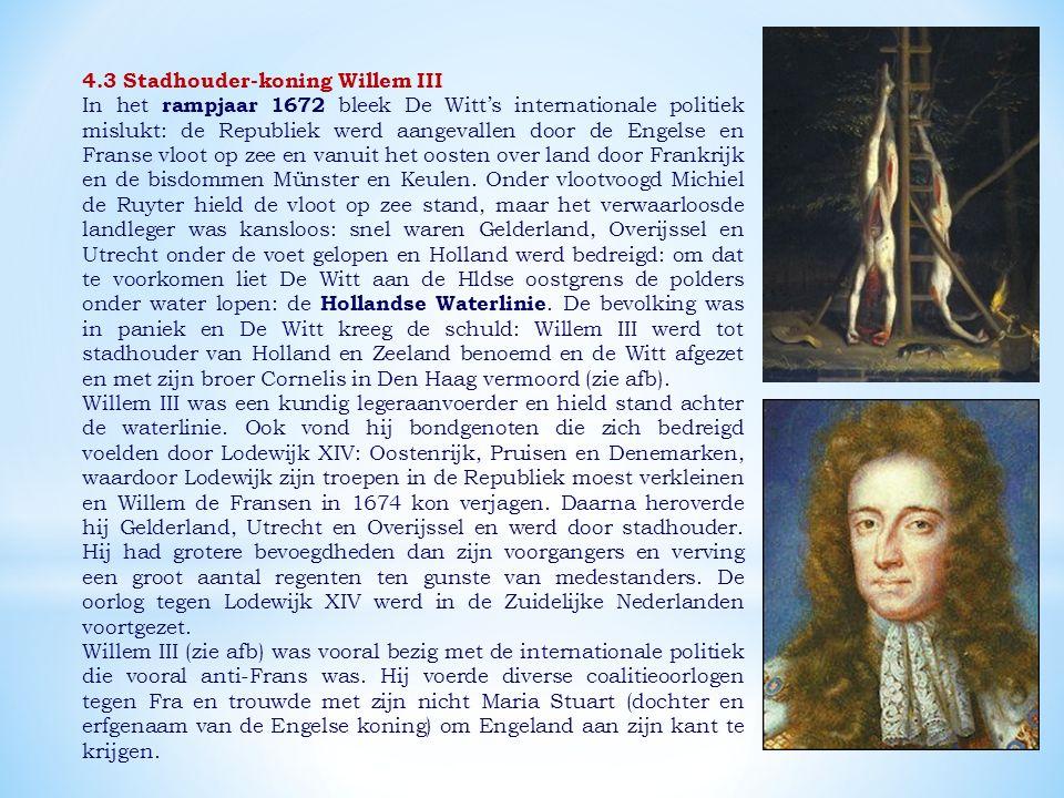 4.3 Stadhouder-koning Willem III In het rampjaar 1672 bleek De Witt's internationale politiek mislukt: de Republiek werd aangevallen door de Engelse en Franse vloot op zee en vanuit het oosten over land door Frankrijk en de bisdommen Münster en Keulen.