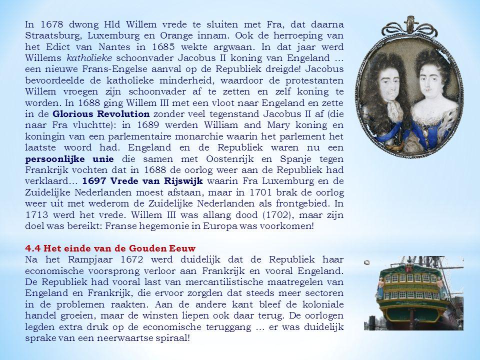In 1678 dwong Hld Willem vrede te sluiten met Fra, dat daarna Straatsburg, Luxemburg en Orange innam.