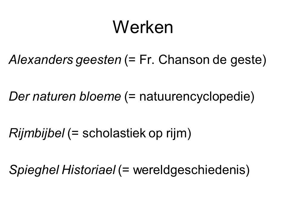 Werken Alexanders geesten (= Fr. Chanson de geste) Der naturen bloeme (= natuurencyclopedie) Rijmbijbel (= scholastiek op rijm) Spieghel Historiael (=