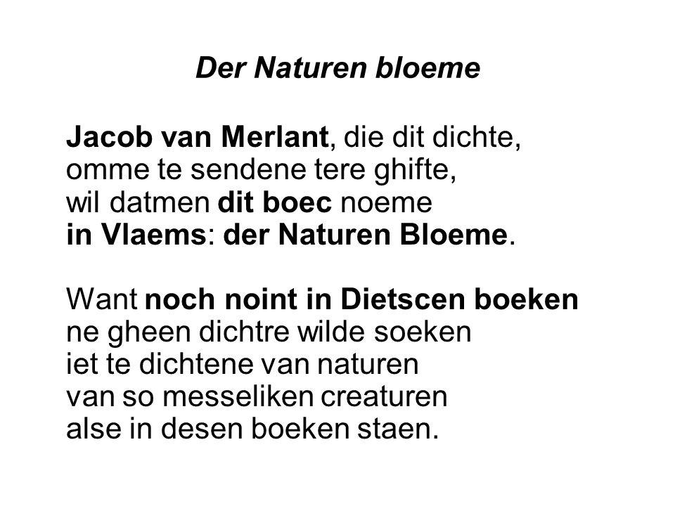 Der Naturen bloeme Jacob van Merlant, die dit dichte, omme te sendene tere ghifte, wil datmen dit boec noeme in Vlaems: der Naturen Bloeme. Want noch
