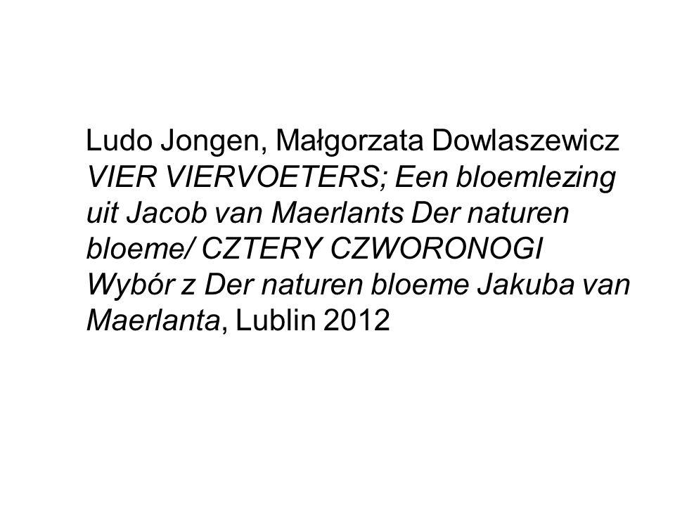 Ludo Jongen, Małgorzata Dowlaszewicz VIER VIERVOETERS; Een bloemlezing uit Jacob van Maerlants Der naturen bloeme/ CZTERY CZWORONOGI Wybór z Der natur