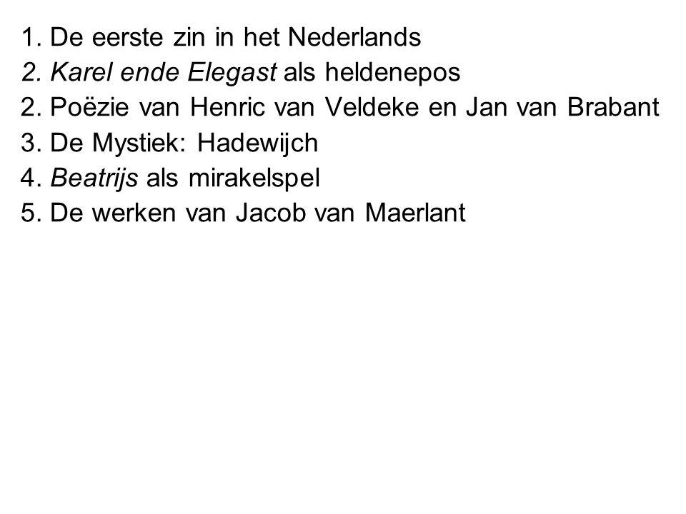 1. De eerste zin in het Nederlands 2. Karel ende Elegast als heldenepos 2. Poëzie van Henric van Veldeke en Jan van Brabant 3. De Mystiek: Hadewijch 4