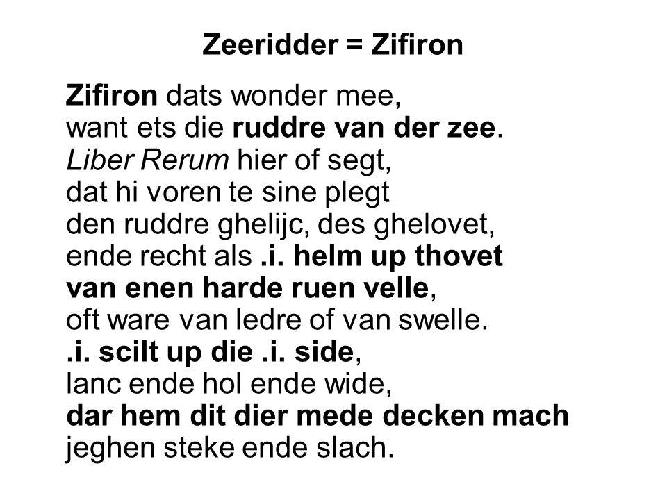 Zeeridder = Zifiron Zifiron dats wonder mee, want ets die ruddre van der zee. Liber Rerum hier of segt, dat hi voren te sine plegt den ruddre ghelijc,