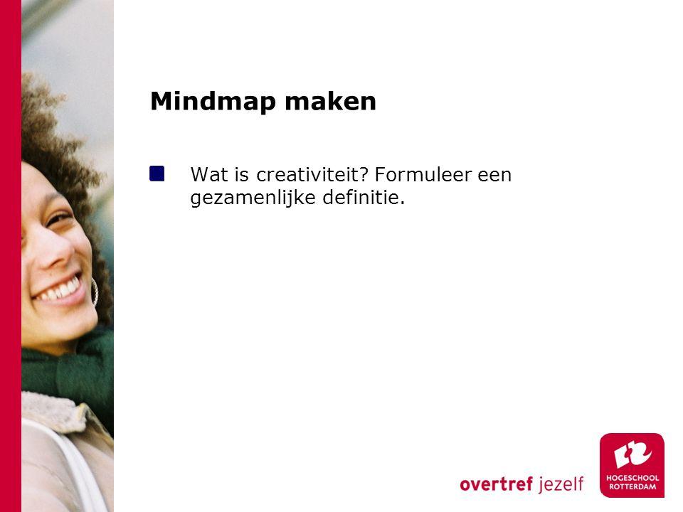 Mindmap maken Wat is creativiteit? Formuleer een gezamenlijke definitie.