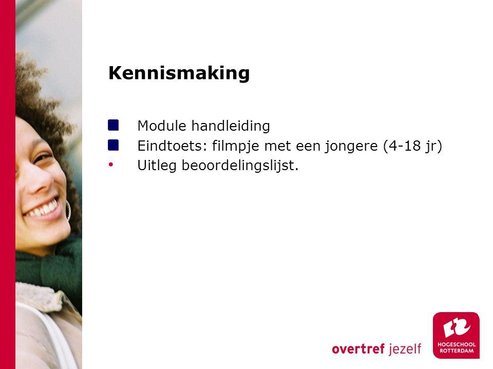 Kennismaking Module handleiding Eindtoets: filmpje met een jongere (4-18 jr) Uitleg beoordelingslijst.