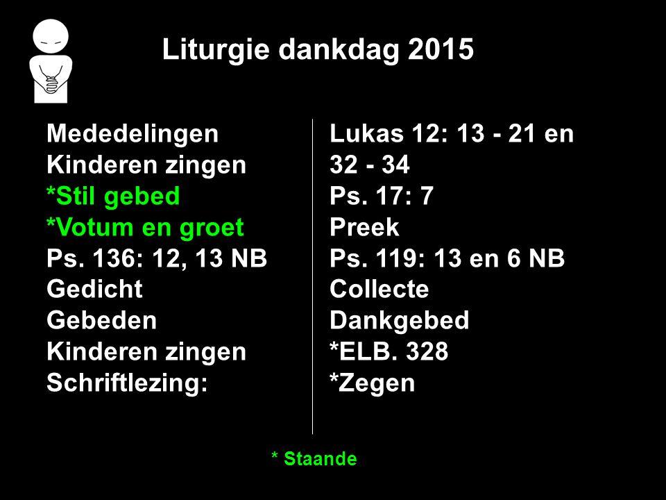 Liturgie dankdag 2015 Mededelingen Kinderen zingen *Stil gebed *Votum en groet Ps.