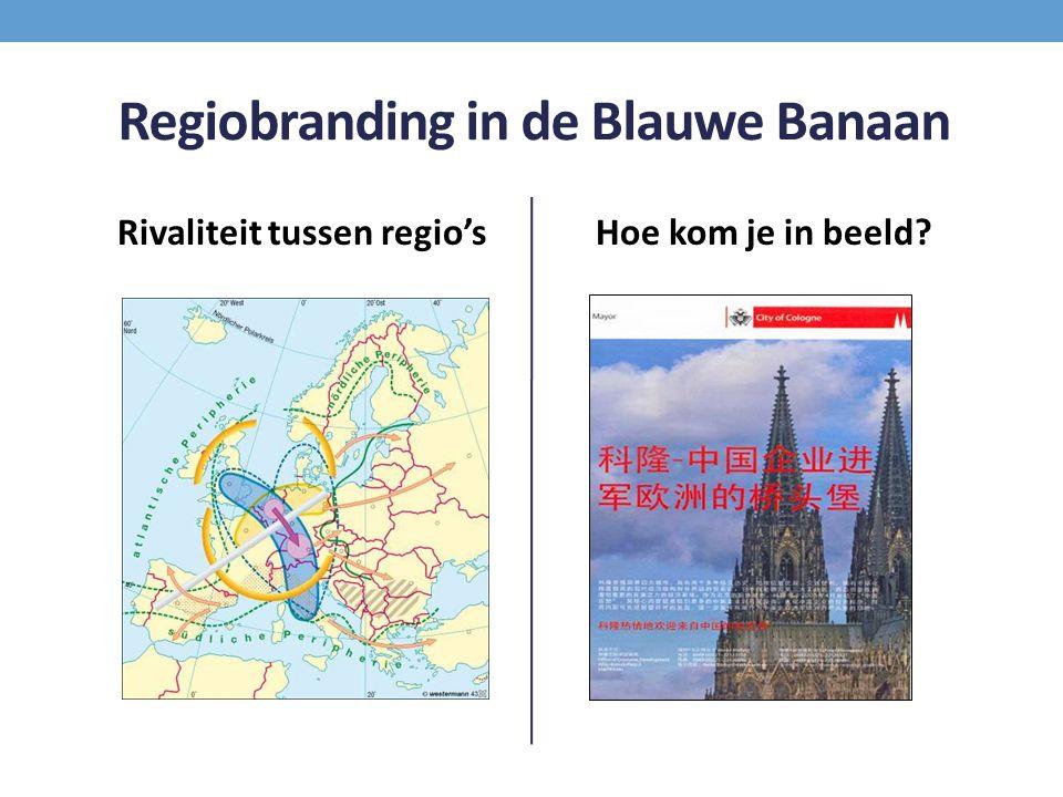 Regiobranding in de Blauwe Banaan Rivaliteit tussen regio'sHoe kom je in beeld?