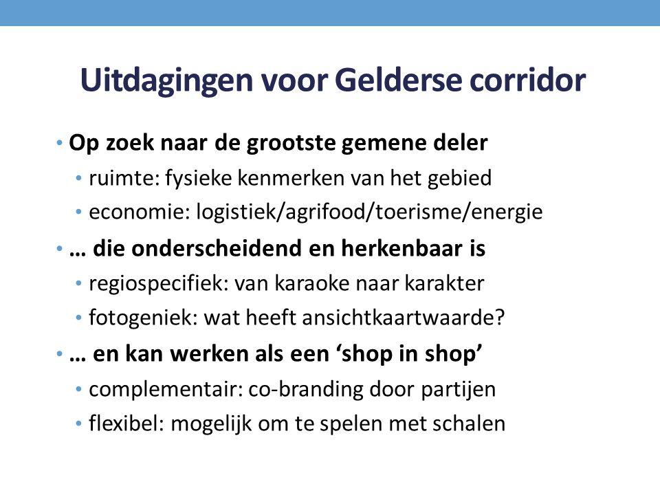 Uitdagingen voor Gelderse corridor Op zoek naar de grootste gemene deler ruimte: fysieke kenmerken van het gebied economie: logistiek/agrifood/toerism