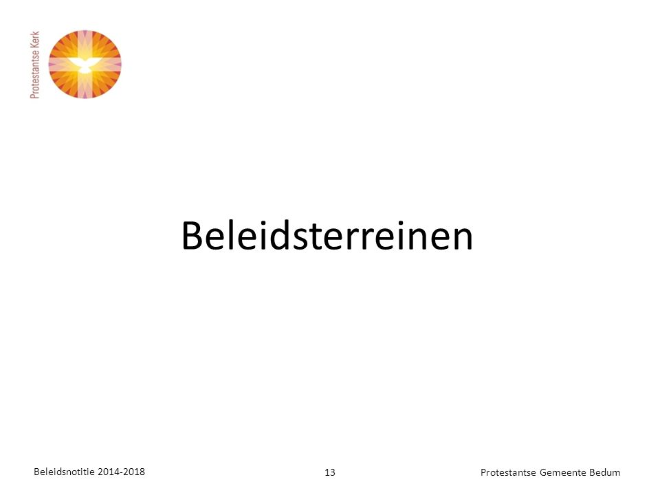 Beleidsnotitie 2014-2018 13Protestantse Gemeente Bedum Beleidsterreinen