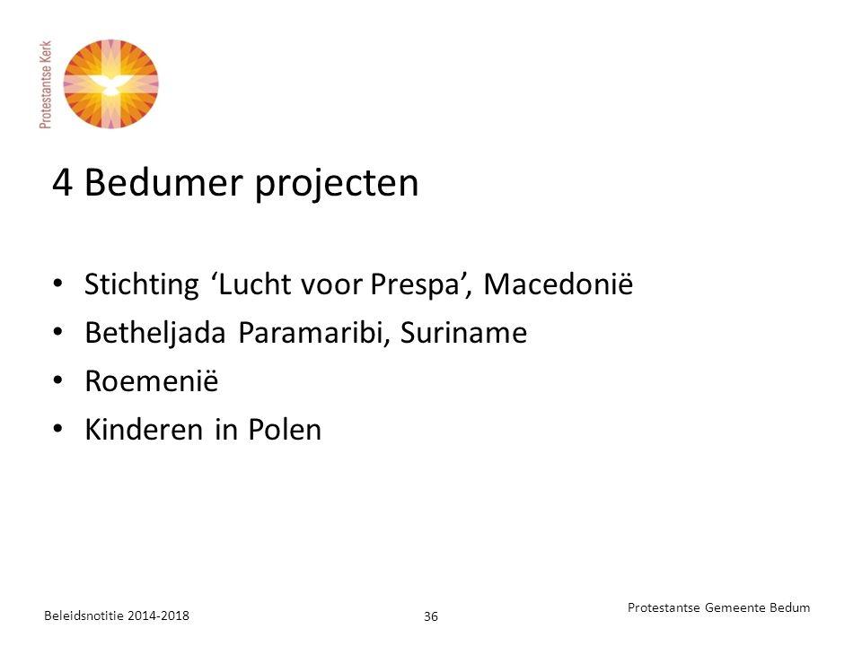 4 Bedumer projecten Stichting 'Lucht voor Prespa', Macedonië Betheljada Paramaribi, Suriname Roemenië Kinderen in Polen Beleidsnotitie 2014-2018 36 Protestantse Gemeente Bedum