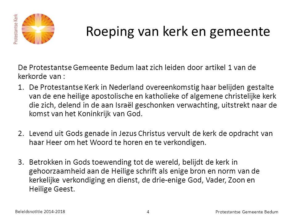De Protestantse Gemeente Bedum laat zich leiden door artikel 1 van de kerkorde van : 1.De Protestantse Kerk in Nederland overeenkomstig haar belijden