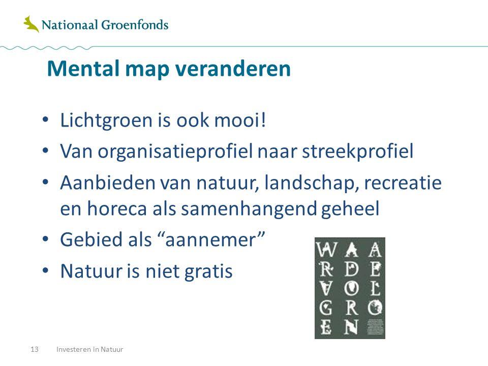 Mental map veranderen Lichtgroen is ook mooi! Van organisatieprofiel naar streekprofiel Aanbieden van natuur, landschap, recreatie en horeca als samen