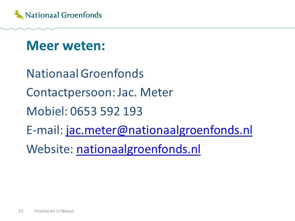 Meer weten: Nationaal Groenfonds Contactpersoon: Jac. Meter Mobiel: 0653 592 193 E-mail: jac.meter@nationaalgroenfonds.nljac.meter@nationaalgroenfonds