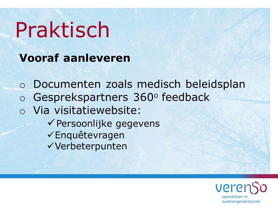 Vooraf aanleveren o Documenten zoals medisch beleidsplan o Gesprekspartners 360 o feedback o Via visitatiewebsite: Persoonlijke gegevens Enquêtevragen